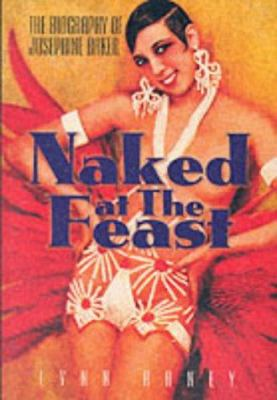Naked at the Feast: The Biography of Josephine Baker 9781861055071