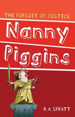 Nanny Piggins and the Pursuit of Justice. R.A. Spratt