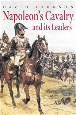 Napoleon's Cavalry and Its Leaders 9781862273788