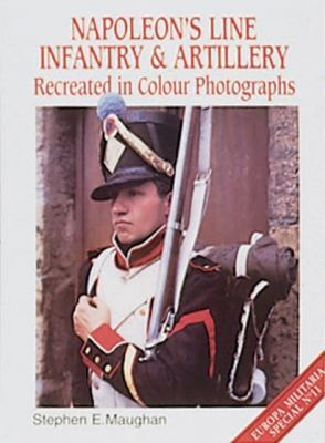 Napoleon's Line Infantry and Artillery: Recreated in Colour Photographs 9781861262677