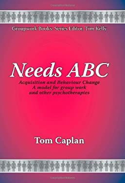 Needs ABC: Acquisition and Behaviour Changea Model for Group Work and Other Psychotherapies 9781861770530