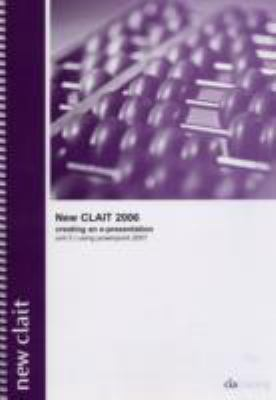 New CLAiT 2006 Unit 5 Creating an E-Presentation Using PowerPoint 2007 9781860054846