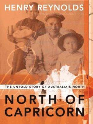 North of Capricorn: The Untold Story of Australia's North 9781865080307