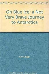 On Blue Ice: A Not Very Brave Journey to Antarctica 7616697