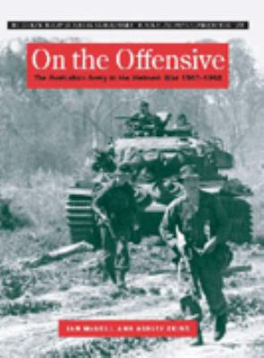 On the Offensive: The Australian Army in the Vietnam War, January 1967-June 1968