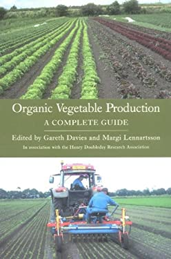 Organic Vegetable Production: A Complete Guide 9781861267887