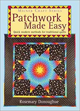 Patchwork Made Easy: Quick Modern Methods for Traditional Quilts 9781863512534