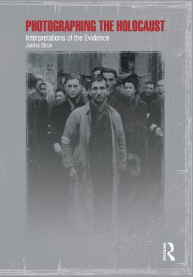 Photographing the Holocaust: Interpretations of the Evidence 9781860645464
