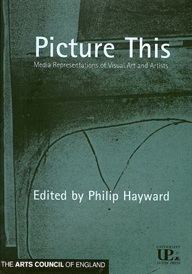 Picture This: Media Representations of Visual Art and Artists 9781860205187
