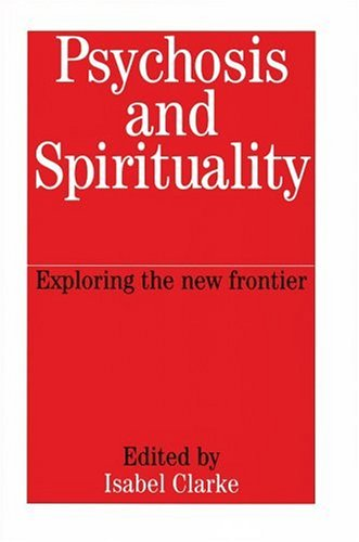 Psychosis and Spirituality: Exploring the New Frontier 9781861562029