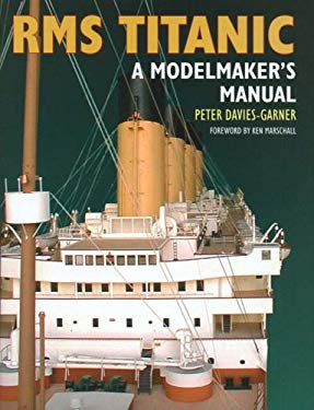 RMS Titanic: A Modelmaker's Manual 9781861762276