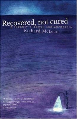 Recovered, Not Cured: A Journey Through Schizophrenia 9781865089744