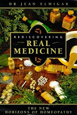 Rediscovering Real Medicine: The New Horizons of Homeopathy 9781862041998