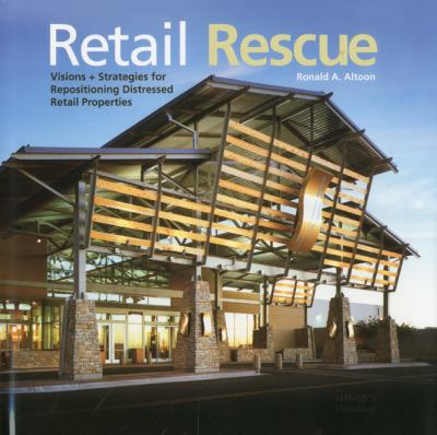 Retail Rescue: Visions + Strategies for Repositioning Distressed Retail Properties 9781864704174