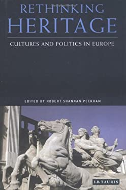 Rethinking Heritage: Cultures and Politics in Europe 9781860647963