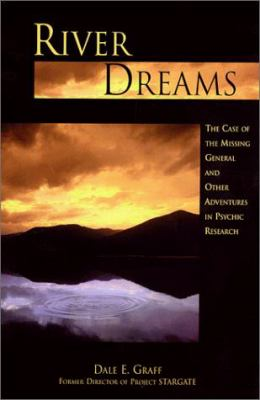 River Dreams: Case of the Missing General and Other Adventures in Psychic Research 9781862047167