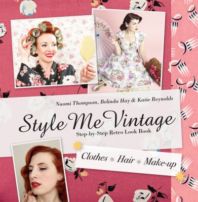 Style Me Vintage: Step-By-Step Retro Look Book: Clothes, Hair, Make-Up 9781862059764