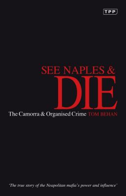 See Naples and Die: The Camorra and Organized Crime 9781860647833