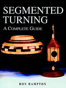 Segmented Turning: A Complete Guide 9781861083371