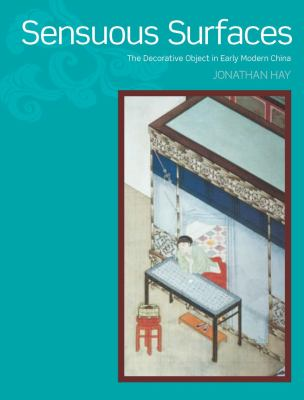 Sensuous Surfaces: The Decorative Object in Early Modern China 9781861894083