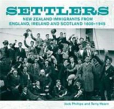 Settlers: New Zealand Immigrants from England, Ireland & Scotland 1800-1945 9781869404017