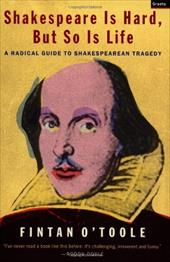 Shakespeare Is Hard, But So Is Life: A Radical Guide to Shakespearean Tragedy