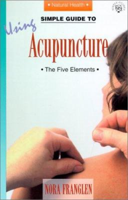 Simple Guide to Using Acupuncture 9781860340574