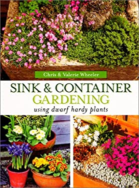 Sink & Container Gardening: Using Dwarf Hardy Plants 9781861082008