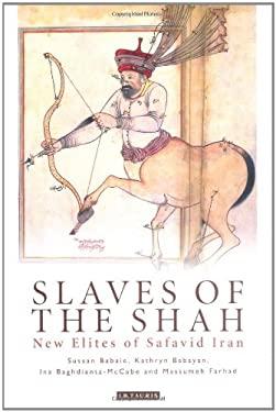 Slaves of the Shah: New Elites of Safavid Iran
