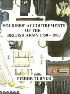 Soldiers' Accoutrements of the British Army 1750-1900 9781861268839