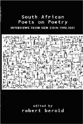 South African Poets on Poetry: Interviews from New Coin 1992-2001 9781869140311