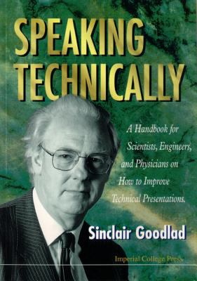 Speaking Technically: A Handbook for Scientists, Engineers and Physicians on How to Improve Technical Presentations 9781860940347