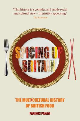 Spicing Up Britain: The Multicultural History of British Food 9781861896582