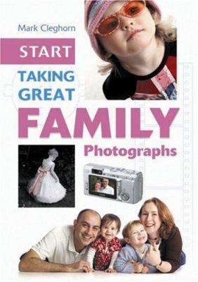 Start Taking Great Family Photographs 9781861084880
