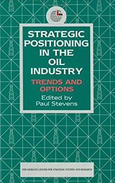 Strategic Positioning in the Oil Industry: Trends and Options 9781860643620