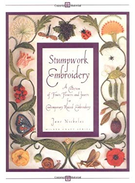 Stumpwork Embroidery: A Collection of Fruits, Flowers & Insects for Contemporary Raised Embroidery 9781863511834