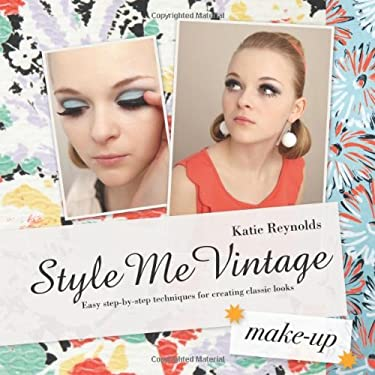 Style Me Vintage: Make-Up: Easy Step-By-Step Techniques for Creating Classic Looks