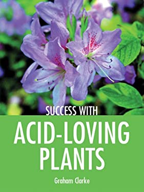 Success with Acid-Loving Plants 9781861084941