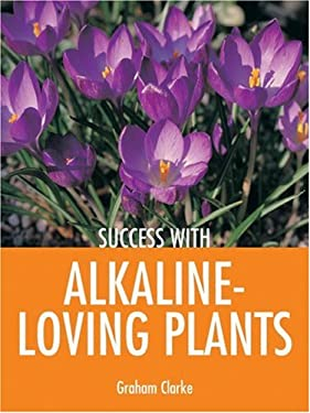 Success with Alkaline-Loving Plants 9781861084897