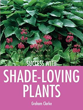 Success with Shade-Loving Plants 9781861084699