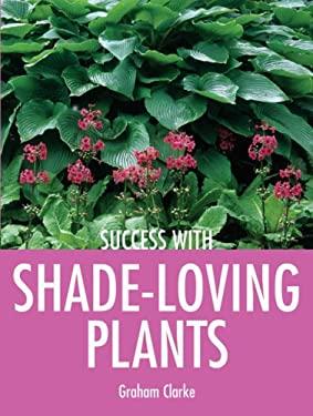 Success with Shade-Loving Plants - Clarke, Graham