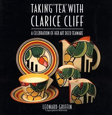 Taking Tea with Clarice Cliff: A Celebration of Her Art Deco Teaware 9781862051706
