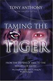Taming the Tiger: From the Depths of Hell to the Heights of Glory 7598402