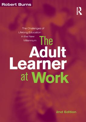 The Adult Learner at Work: A Comprehensive Guide to the Context, Psychology and Methods of Learning for the Workplace