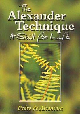 The Alexander Technique: A Skill for Life 9781861262868