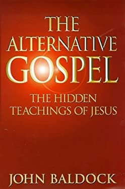 The Alternative Gospel: The Hidden Teachings of Jesus 9781862041653