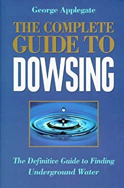 The Complete Book of Dowsing: The Definitive Guide to Finding Underground Water 9781862041424