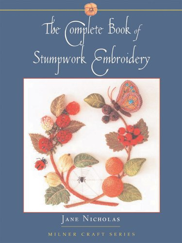 The Complete Book of Stumpwork Embroidery 9781863513418