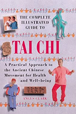 The Complete Illustrated Guide to Tai Chi 9781862044524