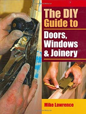 The DIY Guide to Doors, Windows & Joinery 9781861269553